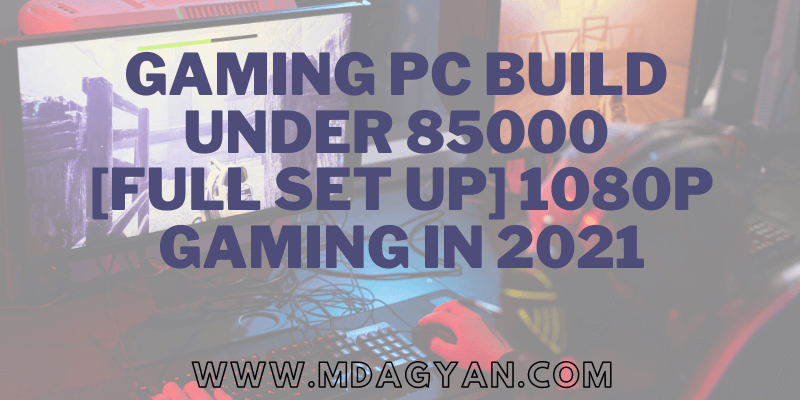 Gaming PC build under 85000 [FULL SET UP] 1080p gaming in 2021