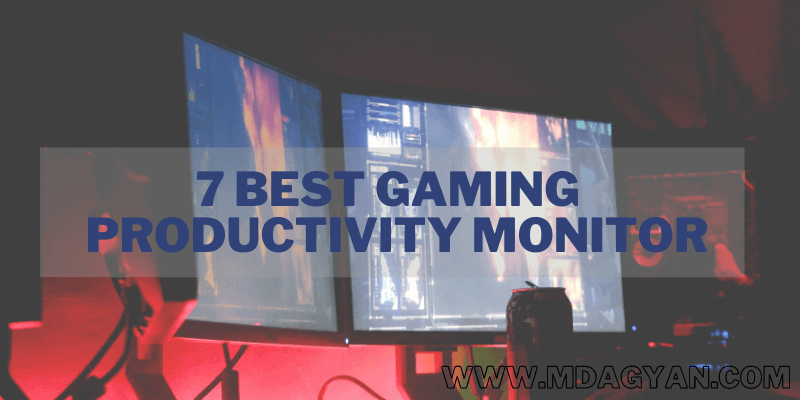 7 Best Gaming & Productivity Monitor
